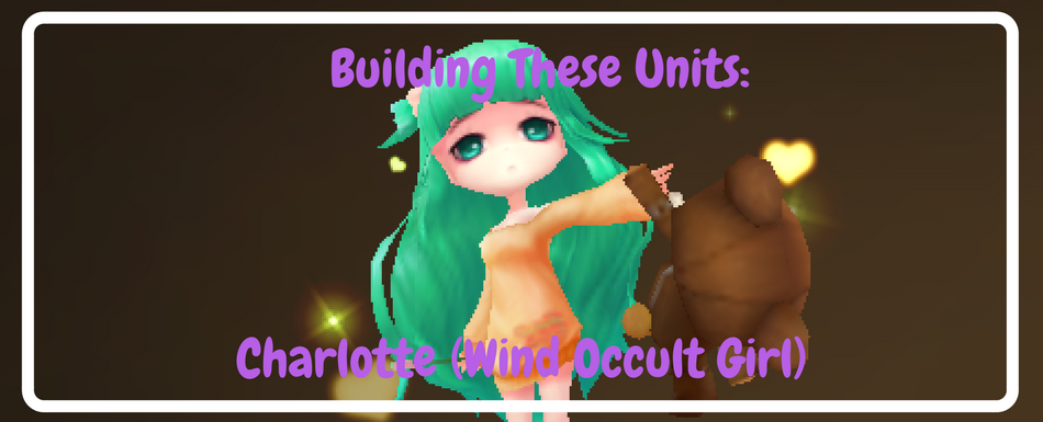 Building These Units: Charlotte (Wind Occult Girl)