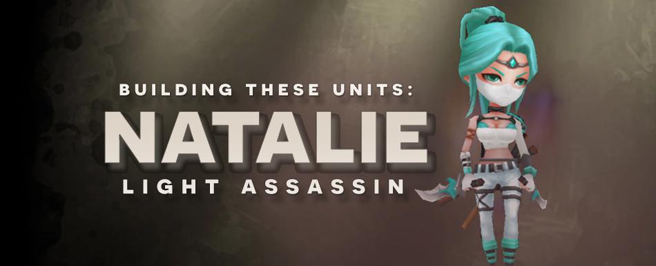 Building These Units: Natalie (Light Assassin)