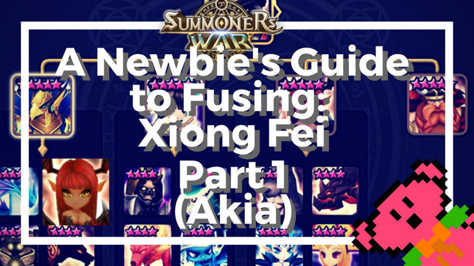 A Newbie's Guide to Fusing Xiong Fei – Part 1 (Akia)