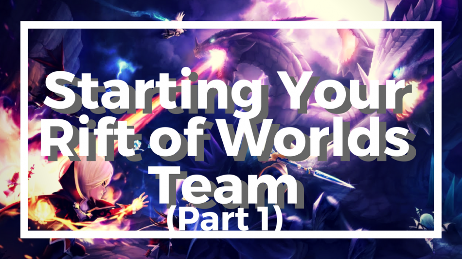 Starting Your Rift of Worlds Team (Part 1)
